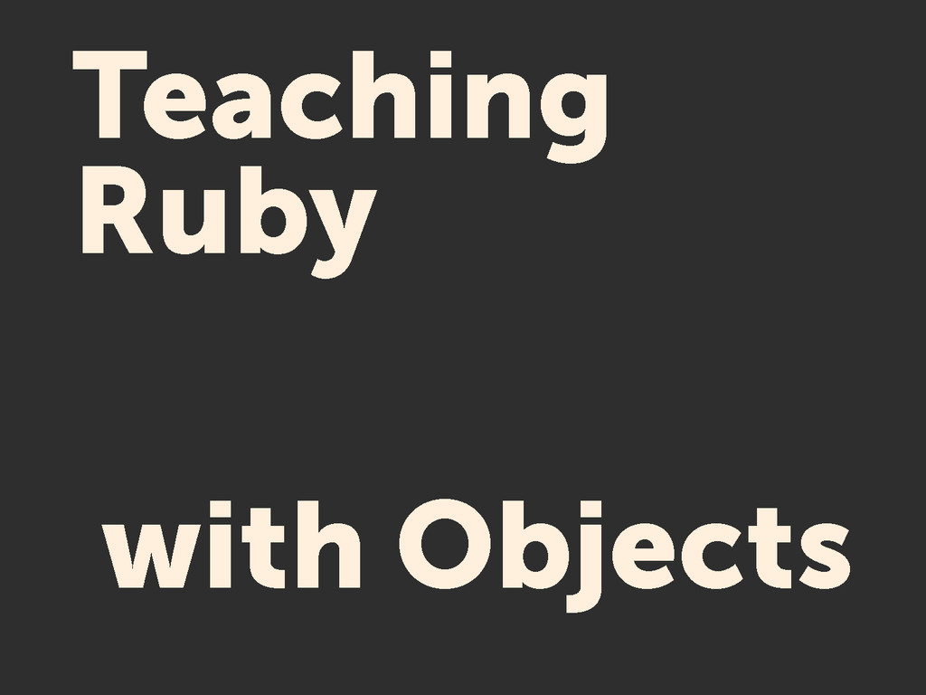Teaching Ruby with Objects