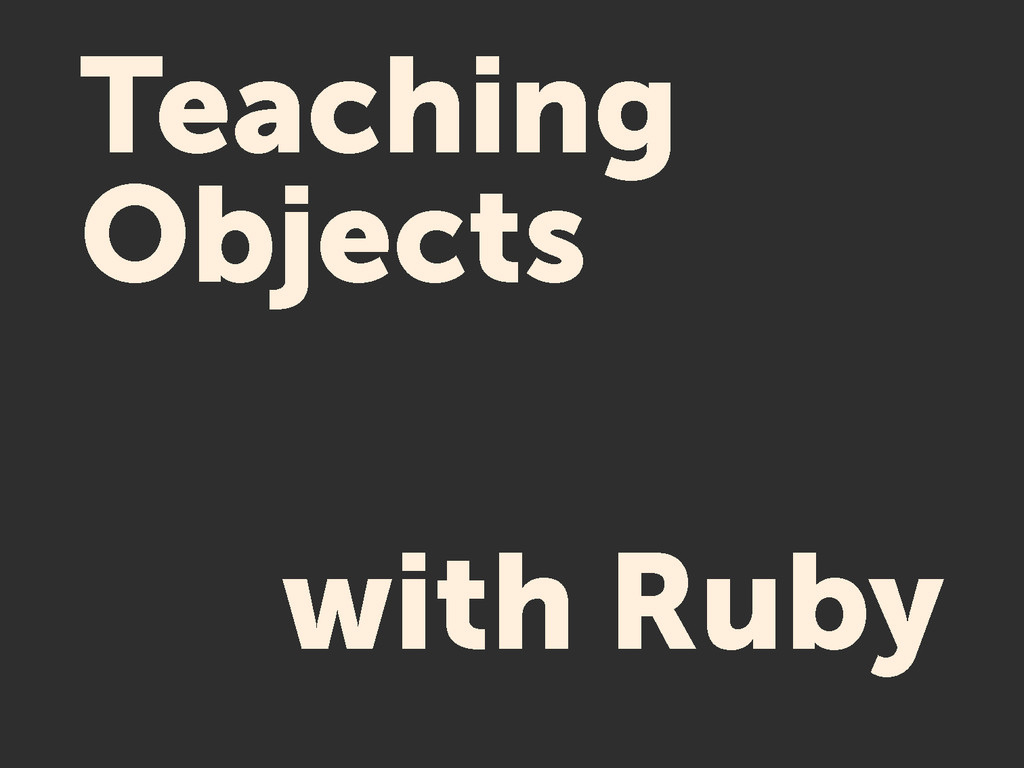 Teaching Objects with Ruby
