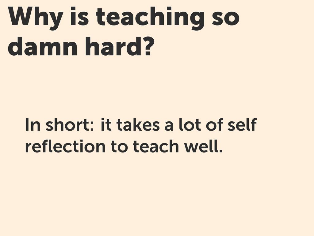 Why is teaching so damn hard? In short: it take...