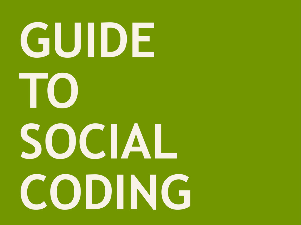 GUIDE TO SOCIAL CODING
