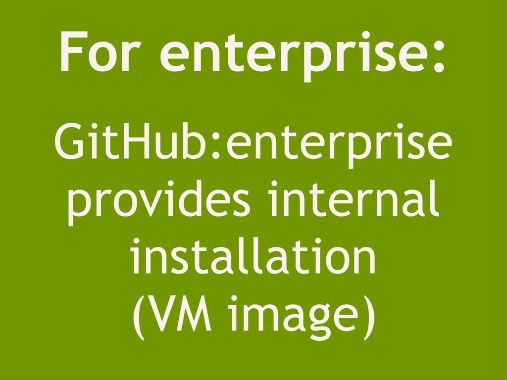 For enterprise: GitHub:enterprise provides inte...