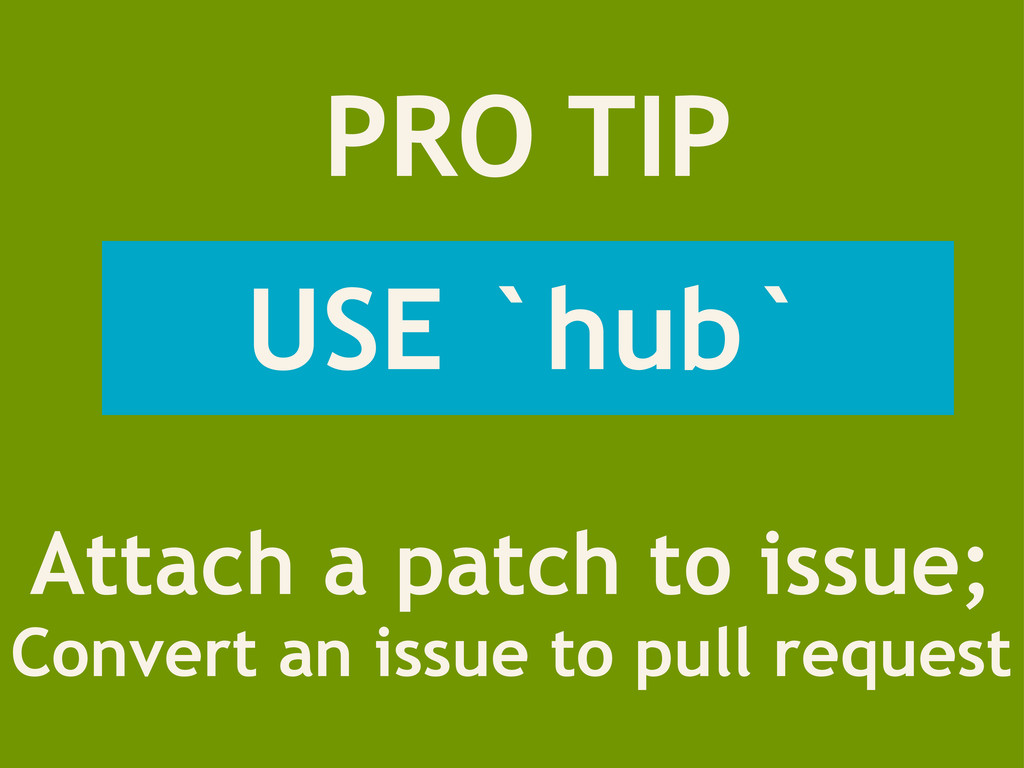 PRO TIP Attach a patch to issue; Convert an iss...