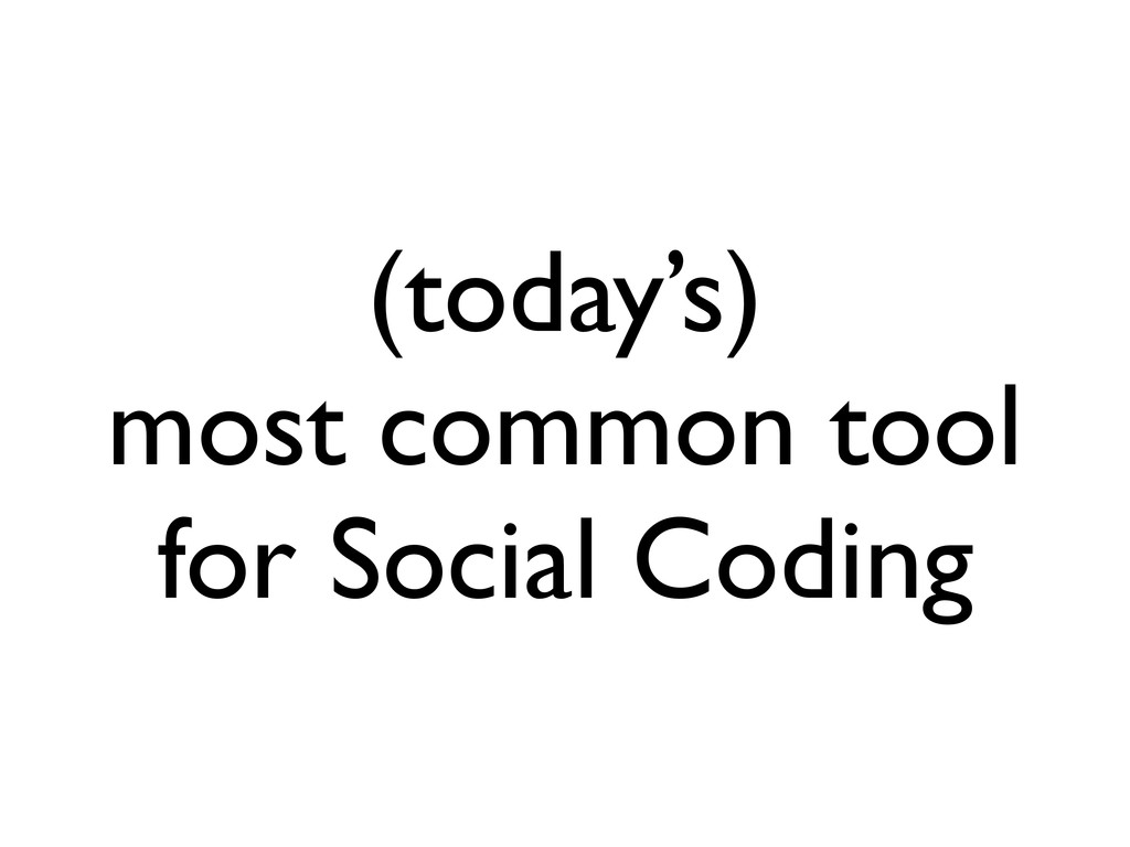 (today's) most common tool for Social Coding