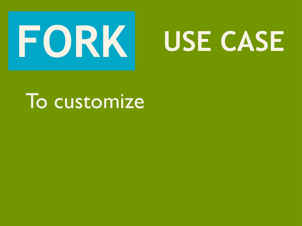 FORK USE CASE To customize