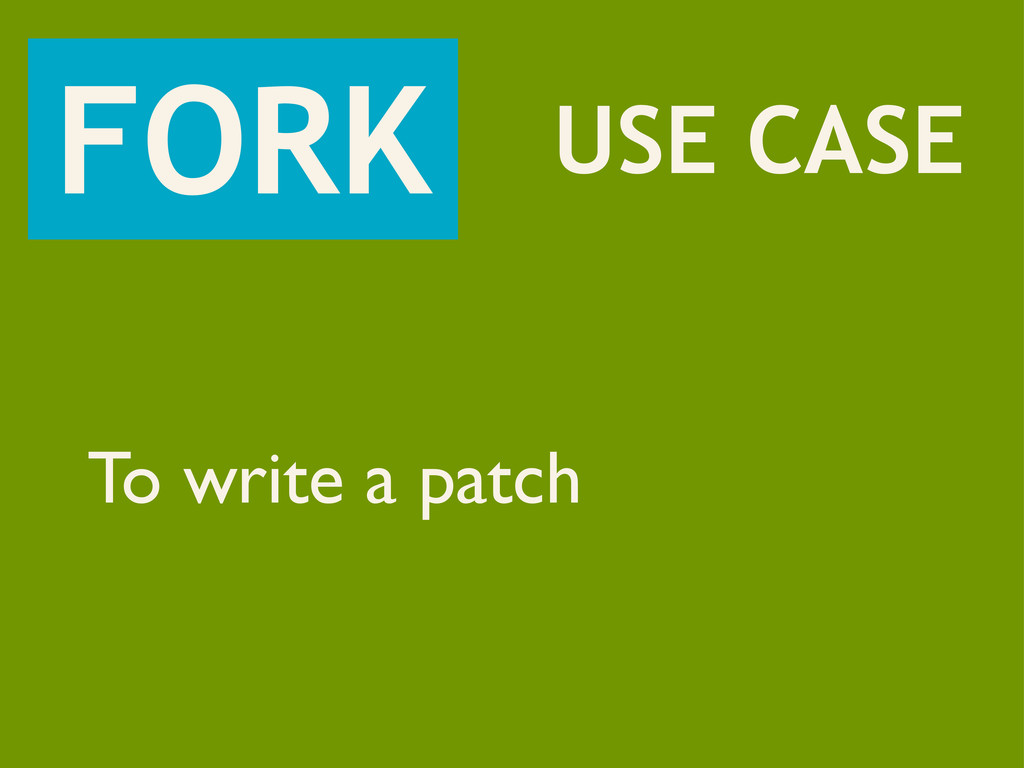 FORK USE CASE To write a patch