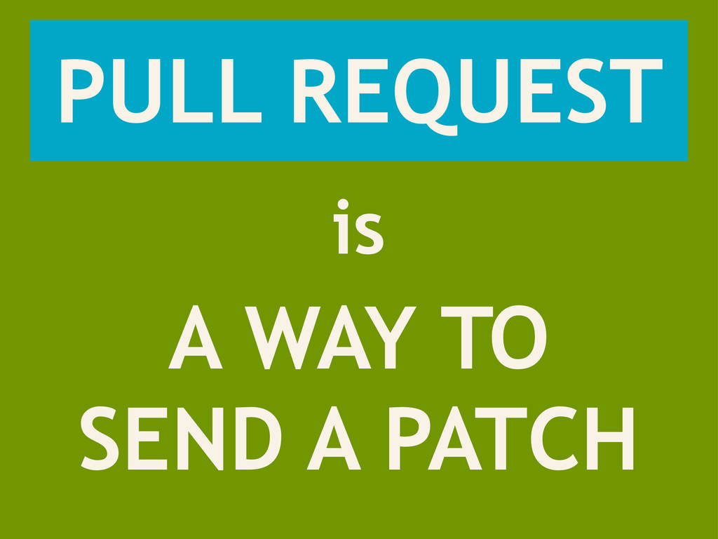 PULL REQUEST A WAY TO SEND A PATCH is