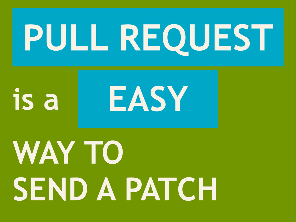 PULL REQUEST WAY TO SEND A PATCH is a EASY
