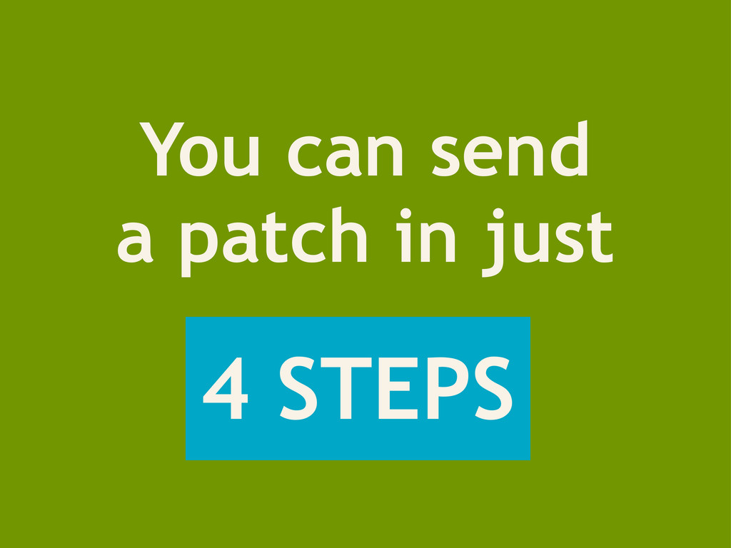 You can send a patch in just 4 STEPS