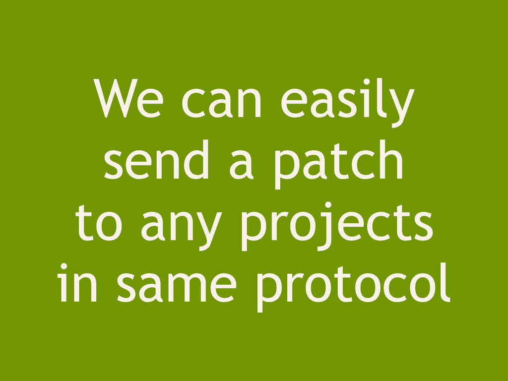 We can easily send a patch to any projects in s...