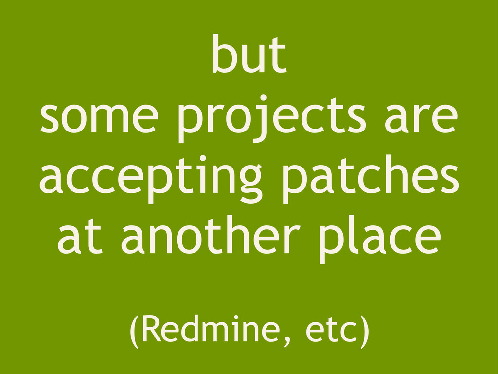 but some projects are accepting patches at anot...