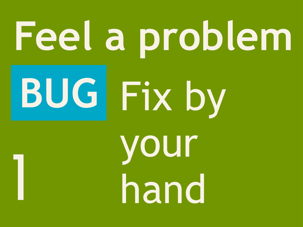 1 Feel a problem BUG Fix by your hand