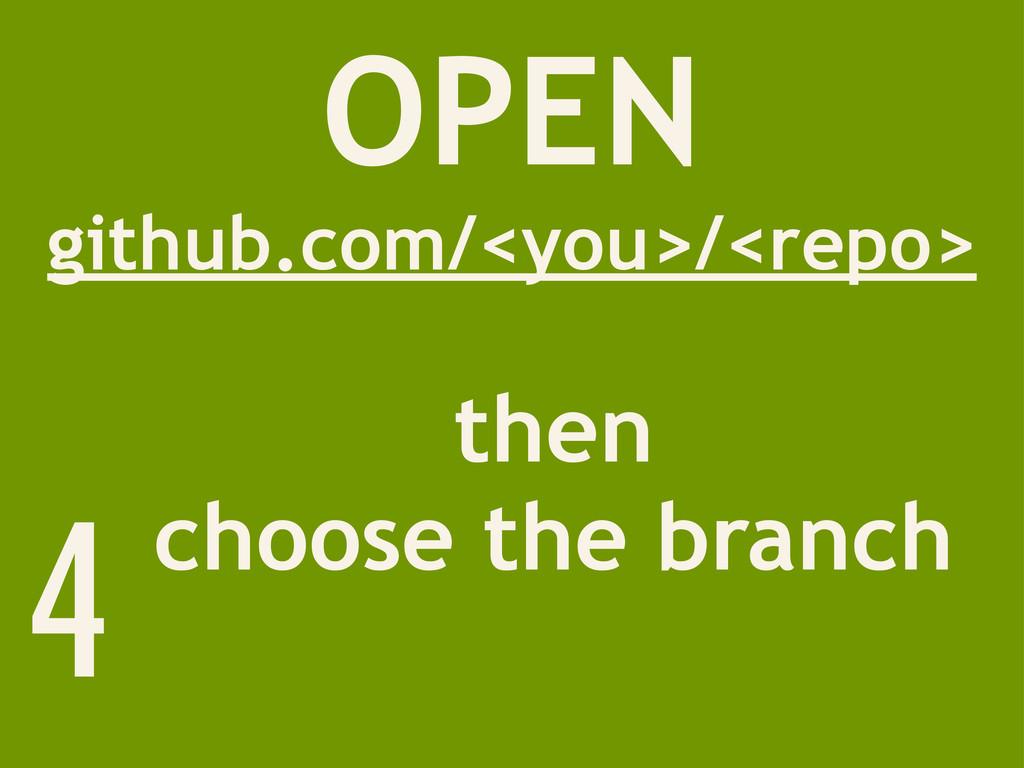 OPEN github.com/<you>/<repo> then choose the br...