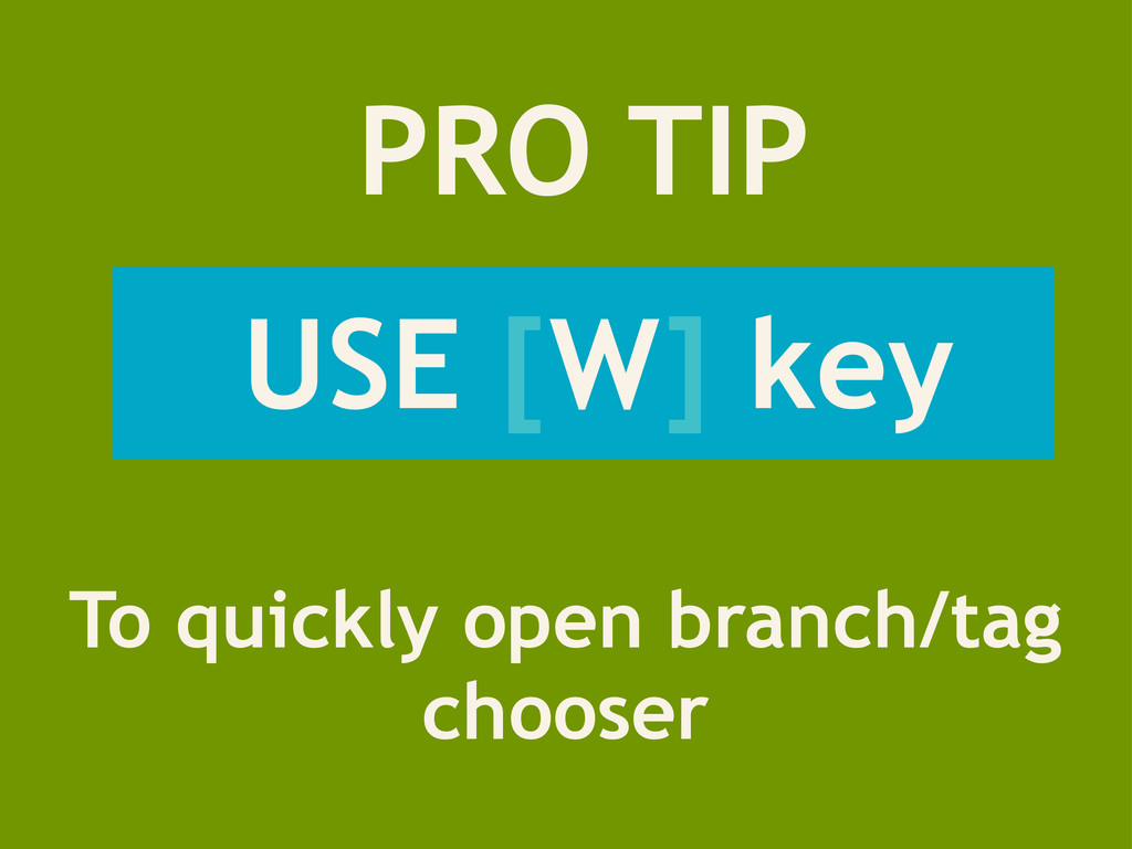 PRO TIP USE [W] key To quickly open branch/tag ...