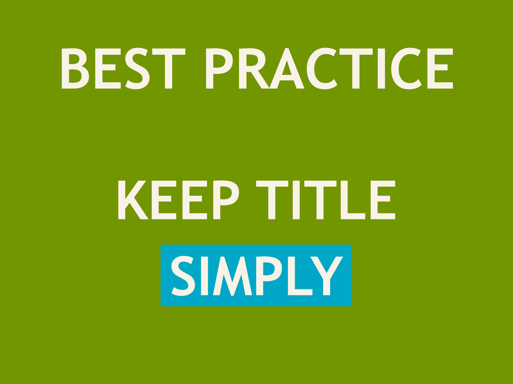 BEST PRACTICE KEEP TITLE SIMPLY