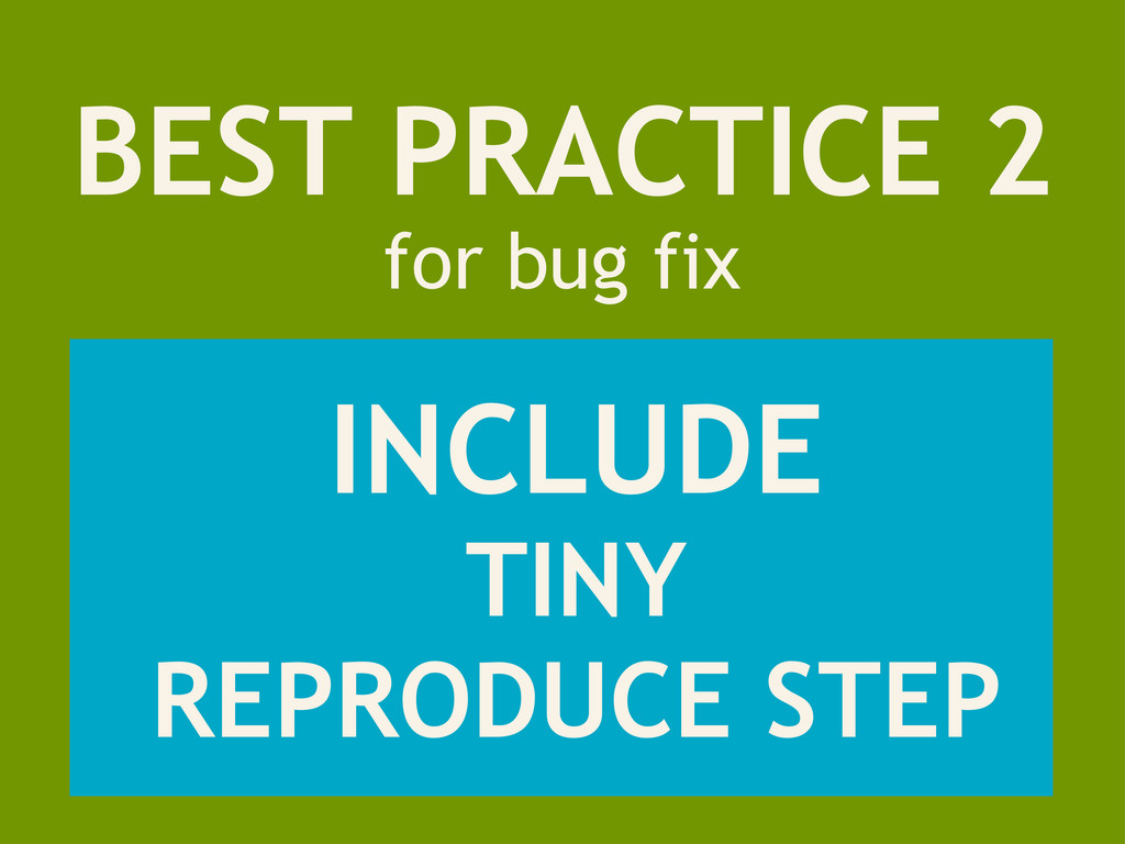 BEST PRACTICE 2 for bug fix INCLUDE TINY REPROD...