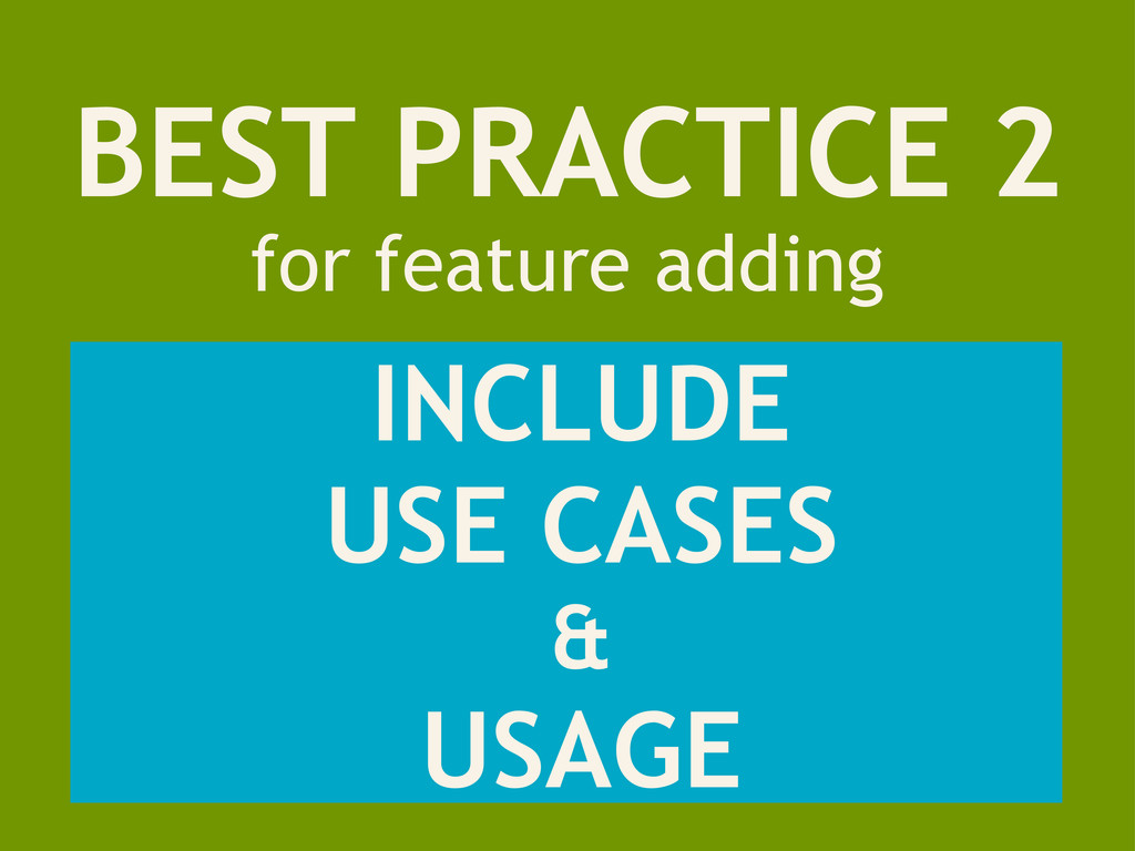 BEST PRACTICE 2 for feature adding INCLUDE USE ...