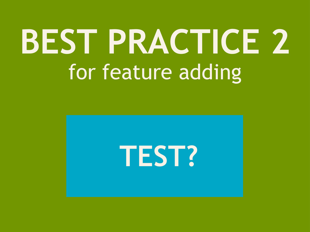 BEST PRACTICE 2 for feature adding TEST?