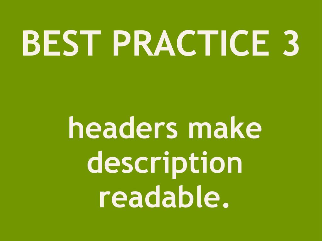 BEST PRACTICE 3 headers make description readab...
