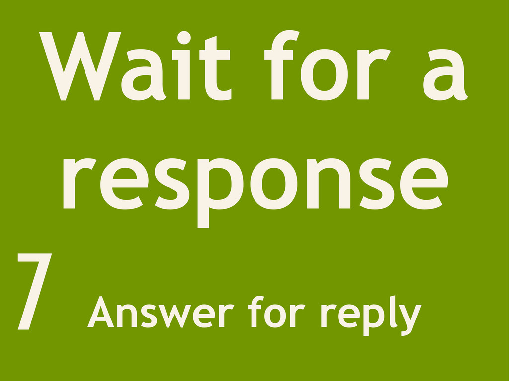 Wait for a response Answer for reply 7