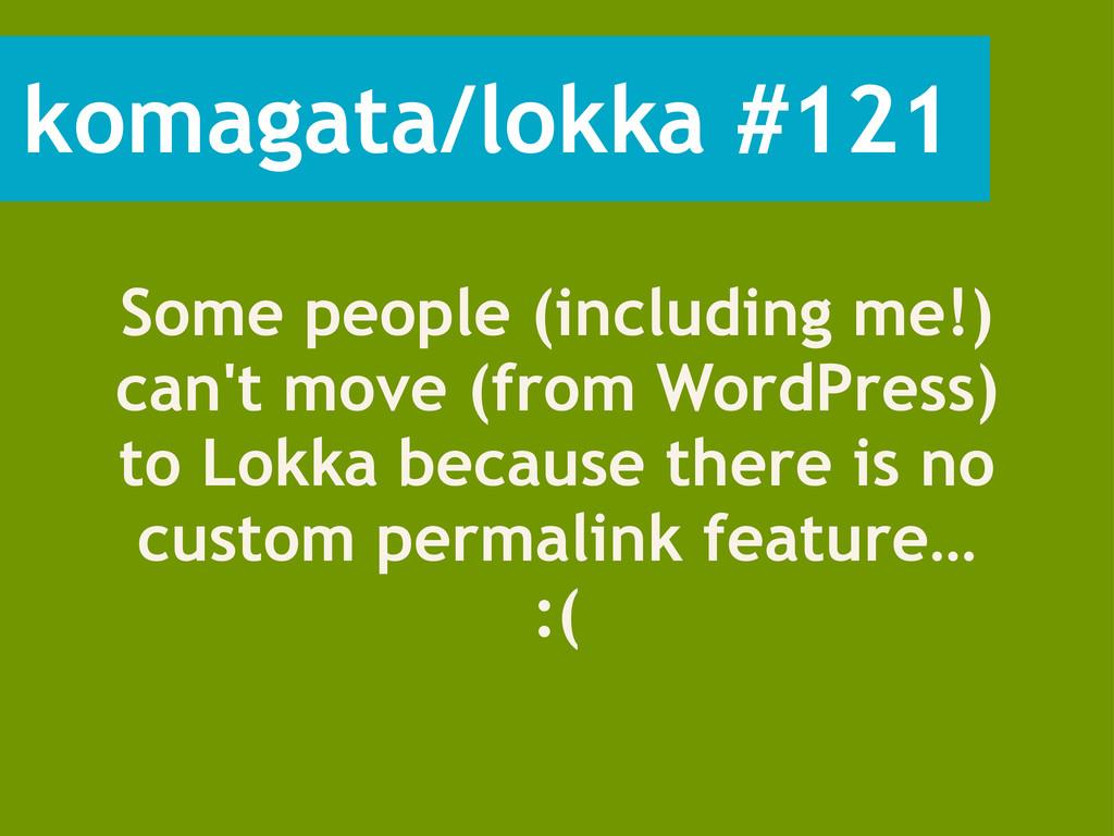 komagata/lokka #121 Some people (including me!)...