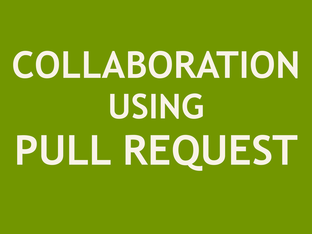 COLLABORATION USING PULL REQUEST
