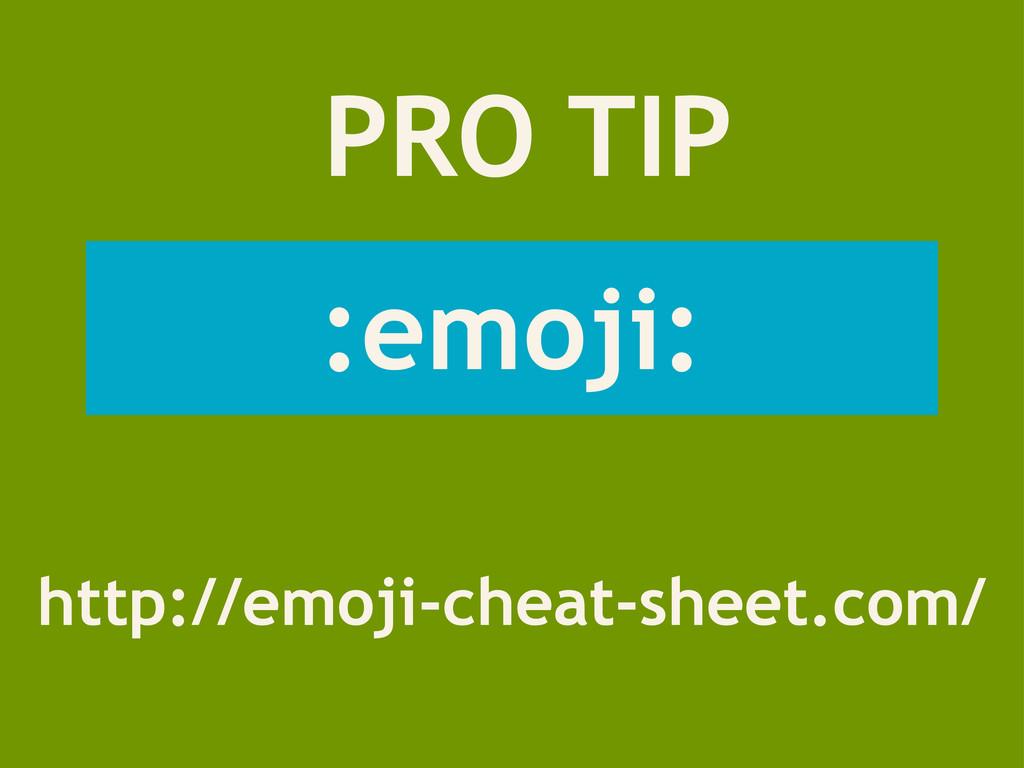 PRO TIP :emoji: http://emoji-cheat-sheet.com/