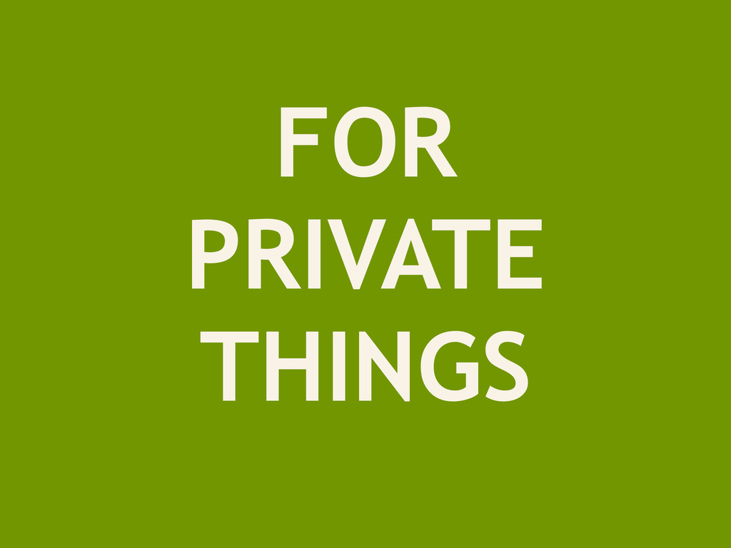FOR PRIVATE THINGS