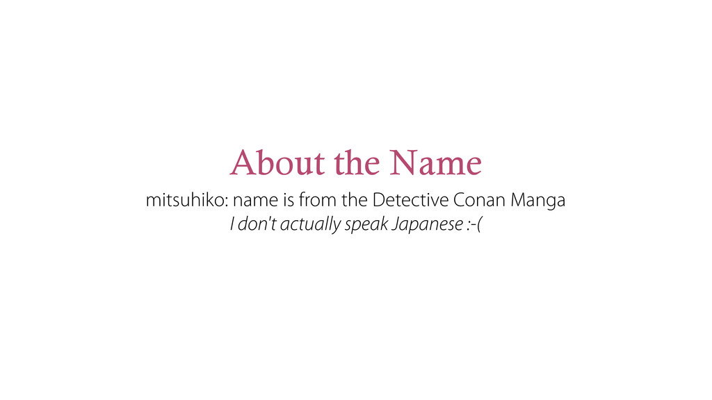 About the Name mitsuhiko: name is from the Dete...