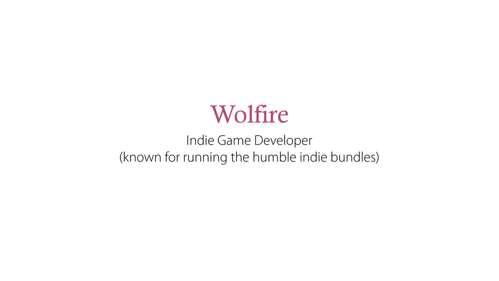 Wolfire Indie Game Developer (known for running...