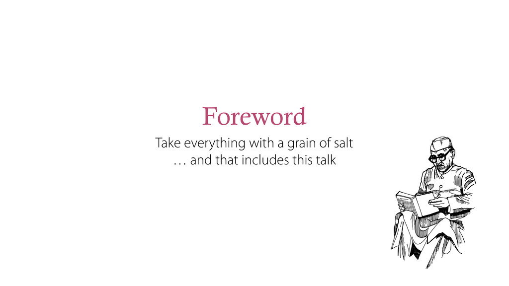 Foreword Take everything with a grain of salt …...
