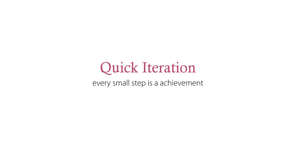Quick Iteration every small step is a achieveme...
