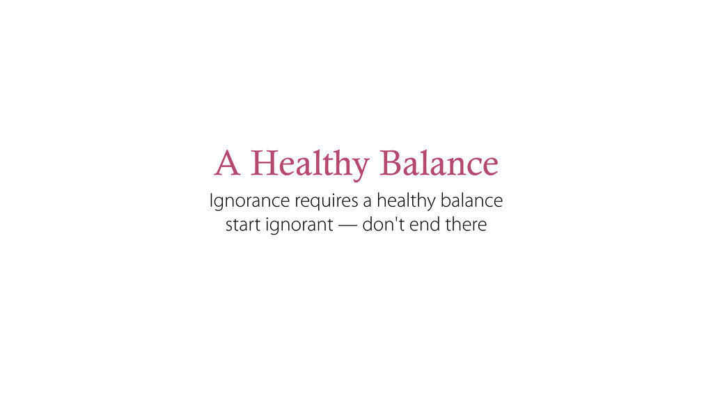 A Healthy Balance Ignorance requires a healthy ...