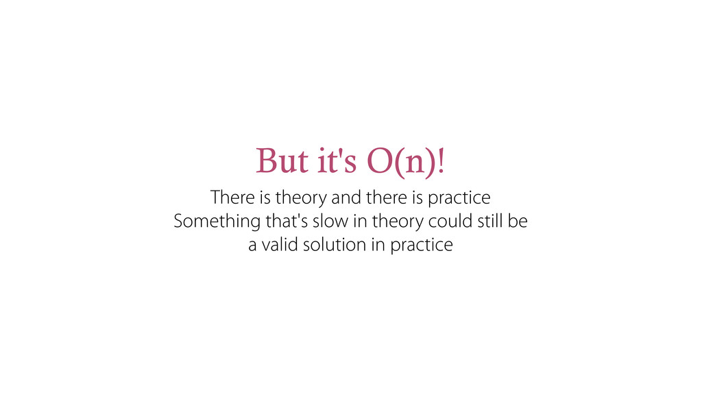 But it's O(n)! There is theory and there is pra...