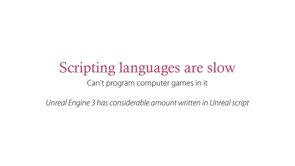 Scripting languages are slow Can't program comp...