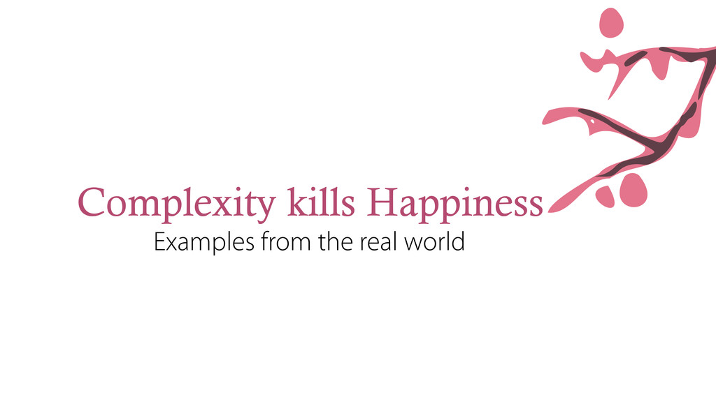 Complexity kills Happiness Examples from the re...