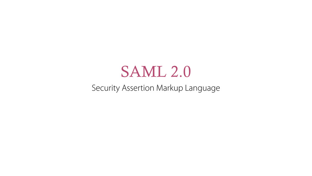 SAML 2.0 Security Assertion Markup Language