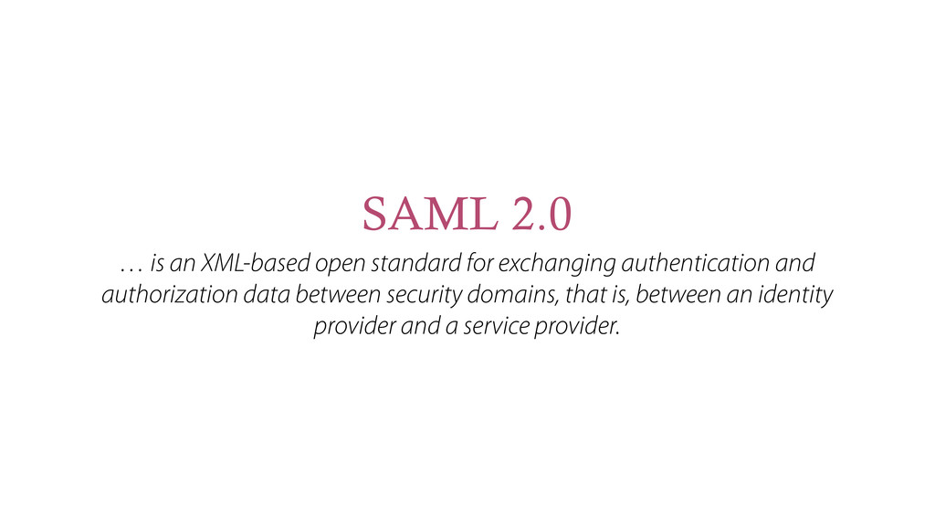SAML 2.0 … is an XML-based open standard for ex...