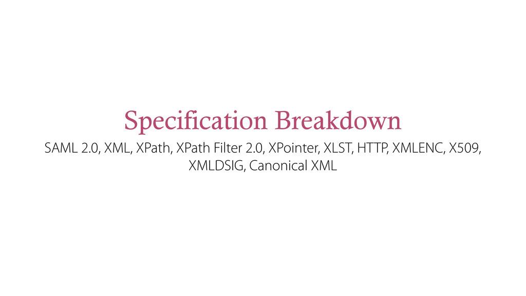 Specification Breakdown SAML 2.0, XML, XPath, X...