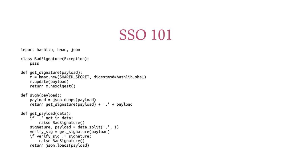SSO 101 import hashlib, hmac, json class BadSig...