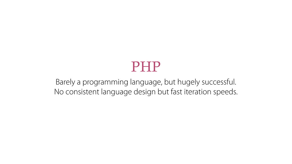 PHP Barely a programming language, but hugely s...