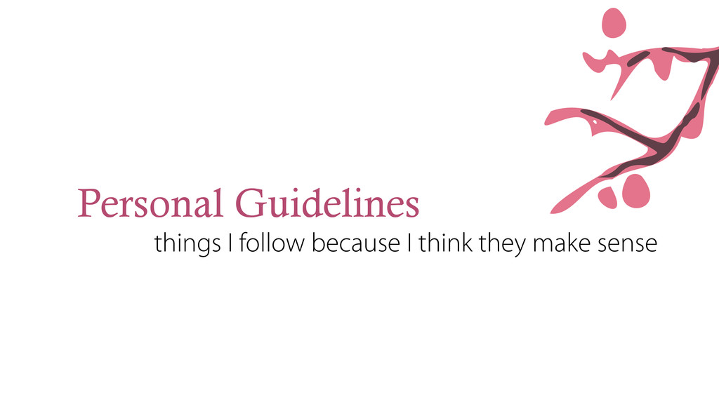 Personal Guidelines things I follow because I t...