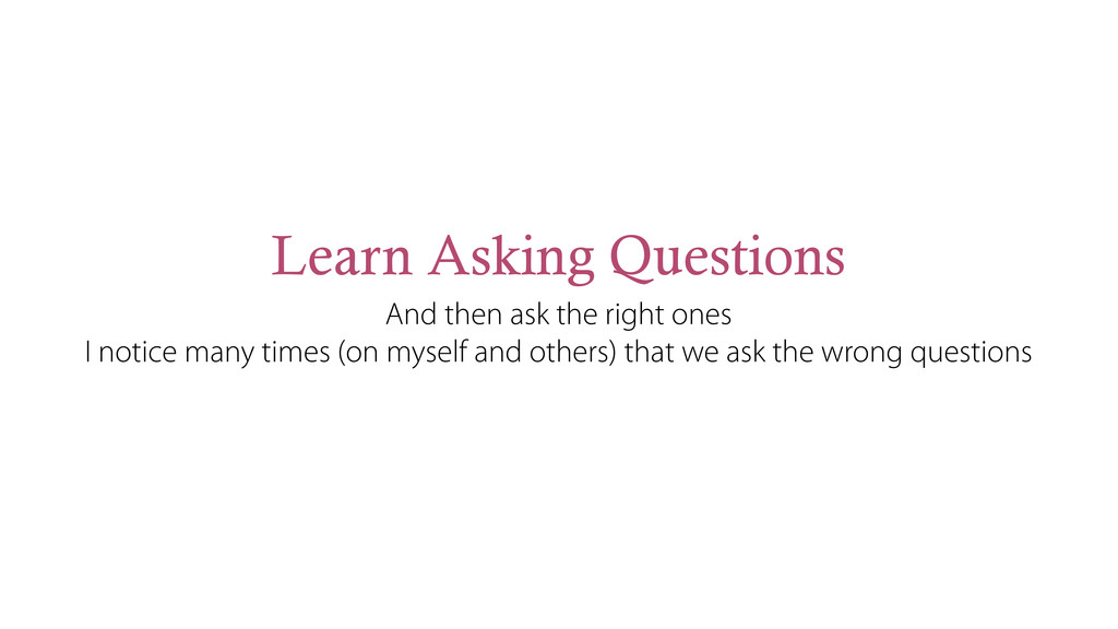 Learn Asking Questions And then ask the right o...