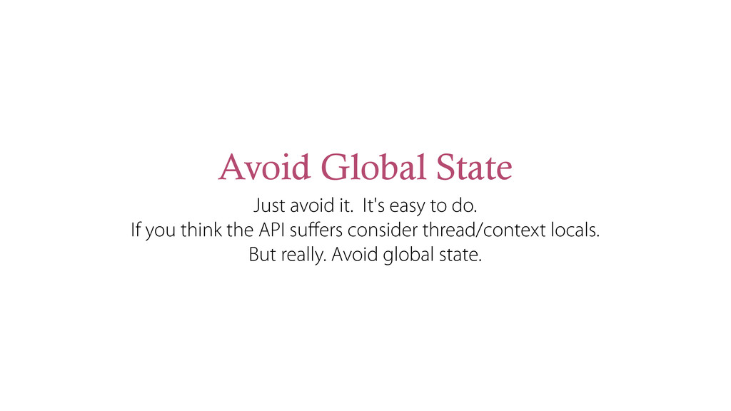 Avoid Global State Just avoid it. It's easy to ...