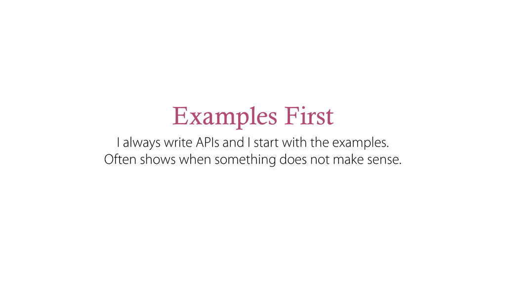 Examples First I always write APIs and I start ...