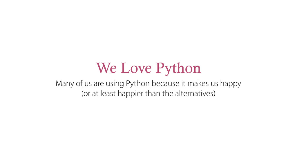 We Love Python Many of us are using Python beca...