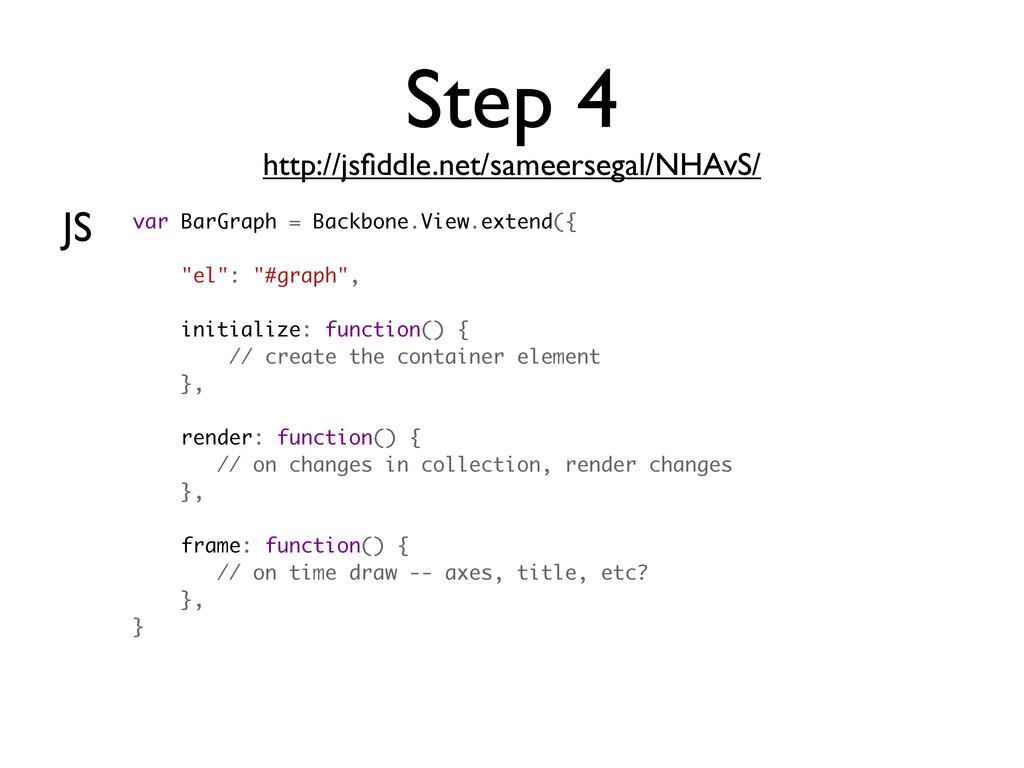 JS Step 4 http://jsfiddle.net/sameersegal/NHAvS/...
