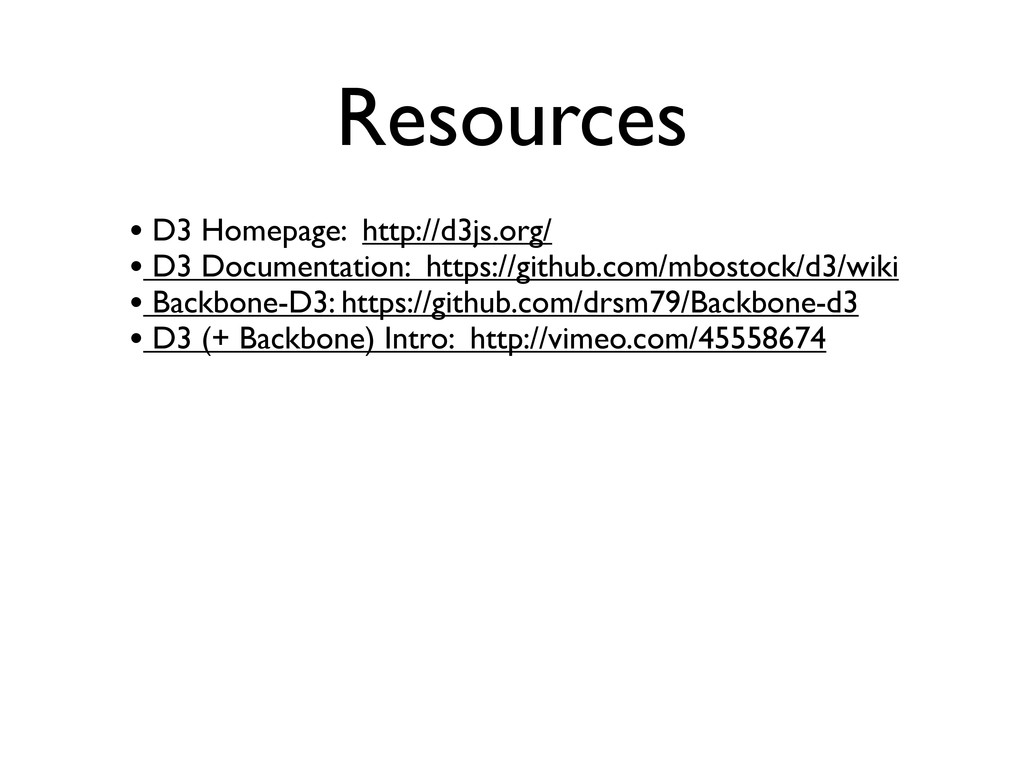 Resources • D3 Homepage: http://d3js.org/ • D3 ...