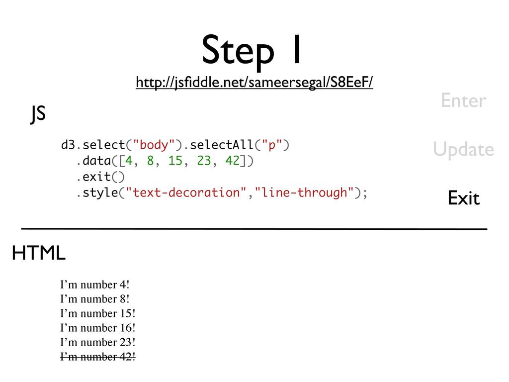 Step 1 http://jsfiddle.net/sameersegal/S8EeF/ JS...