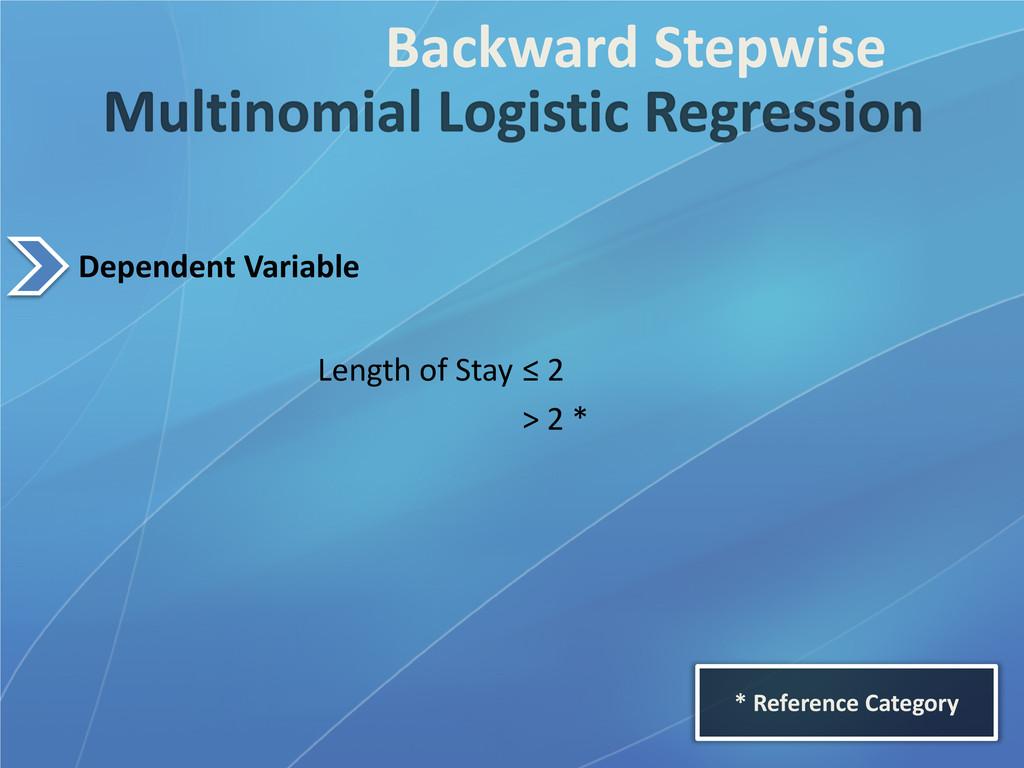 Length of Stay ≤ 2 > 2 * Backward Stepwise * Re...