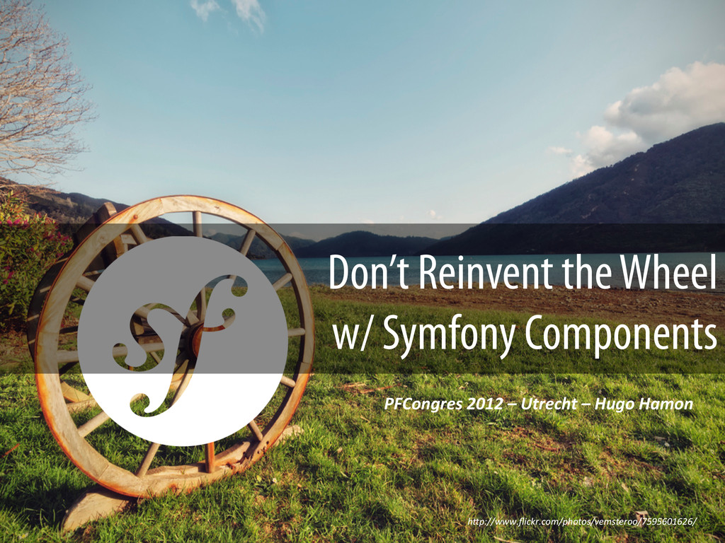 Don't Reinvent the Wheel w/ Symfony Components ...